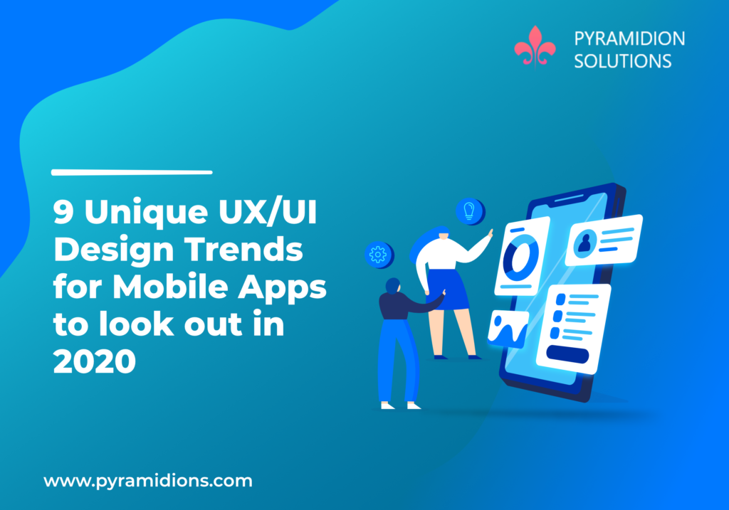 9 Unique UX/UI Design Trends for Mobile Apps to look out in 2020