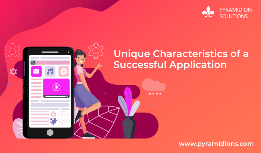 Unique Characteristics of a Successful Application