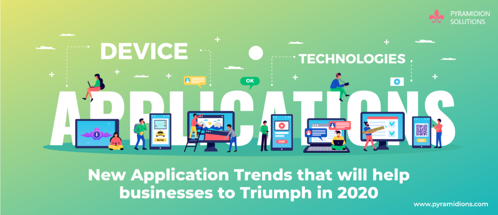 New Application Trends that will help businesses to Triumph in 2020