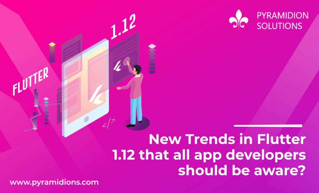 New Trends in Flutter 1.12 that all app developers should be aware?