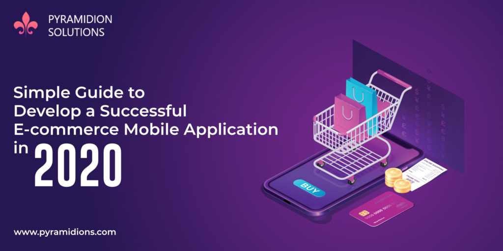 Simple Guide to Develop a Successful E-commerce Mobile Application in 2020