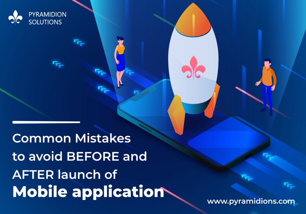 Top Mistakes To Avoid Before And After A Mobile App Launch