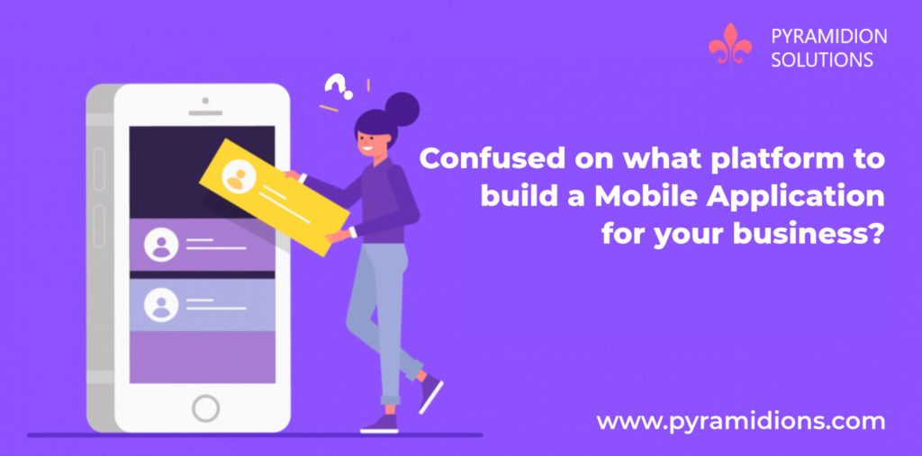 Confused on what Platform to build a Mobile Application for your Business?