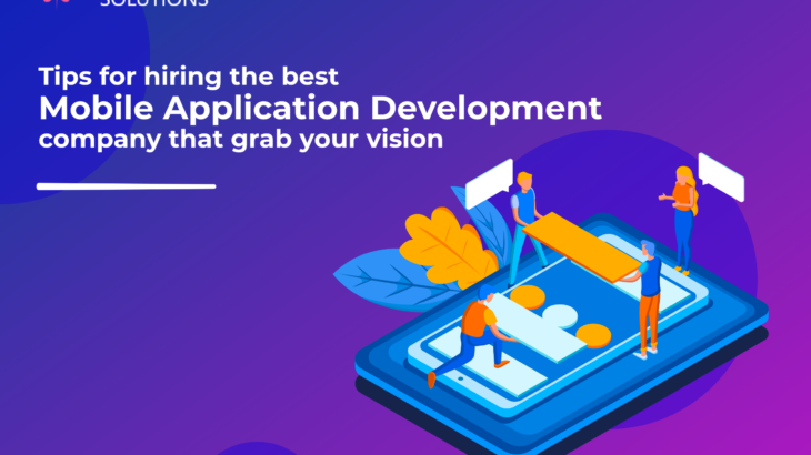 Tips for hiring the best mobile application development company that grab your vision