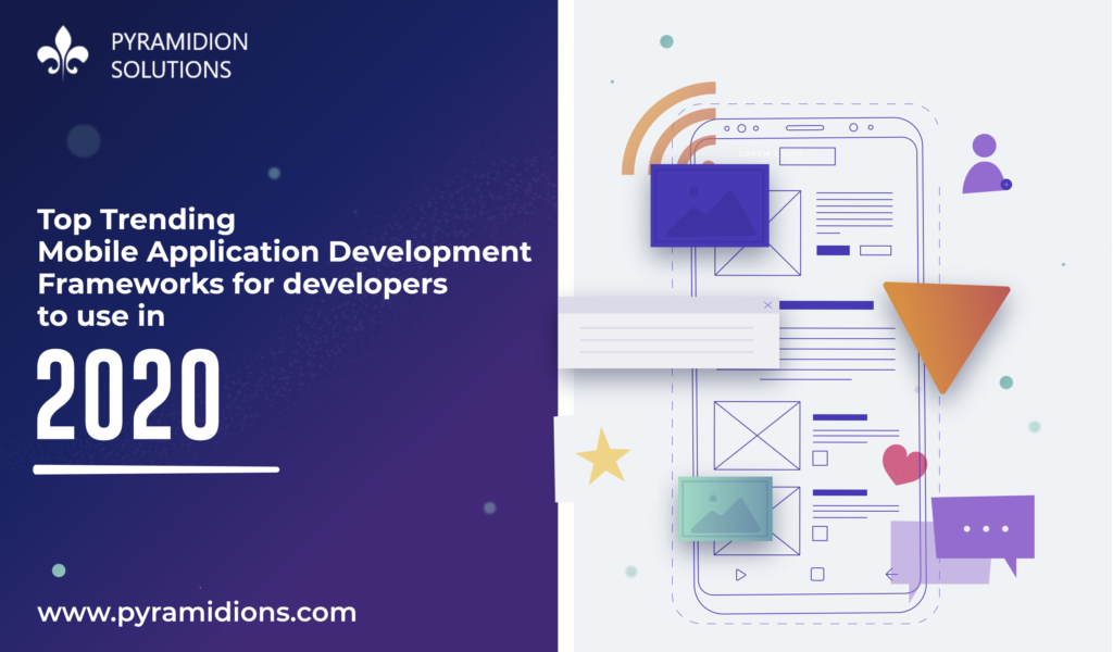 Top Trending Mobile Application Development Frameworks for developers to use in 2020