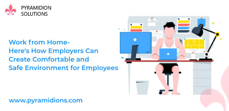 Work from Home- Here's How Employers Can Create Comfortable and Safe Environment for Employees