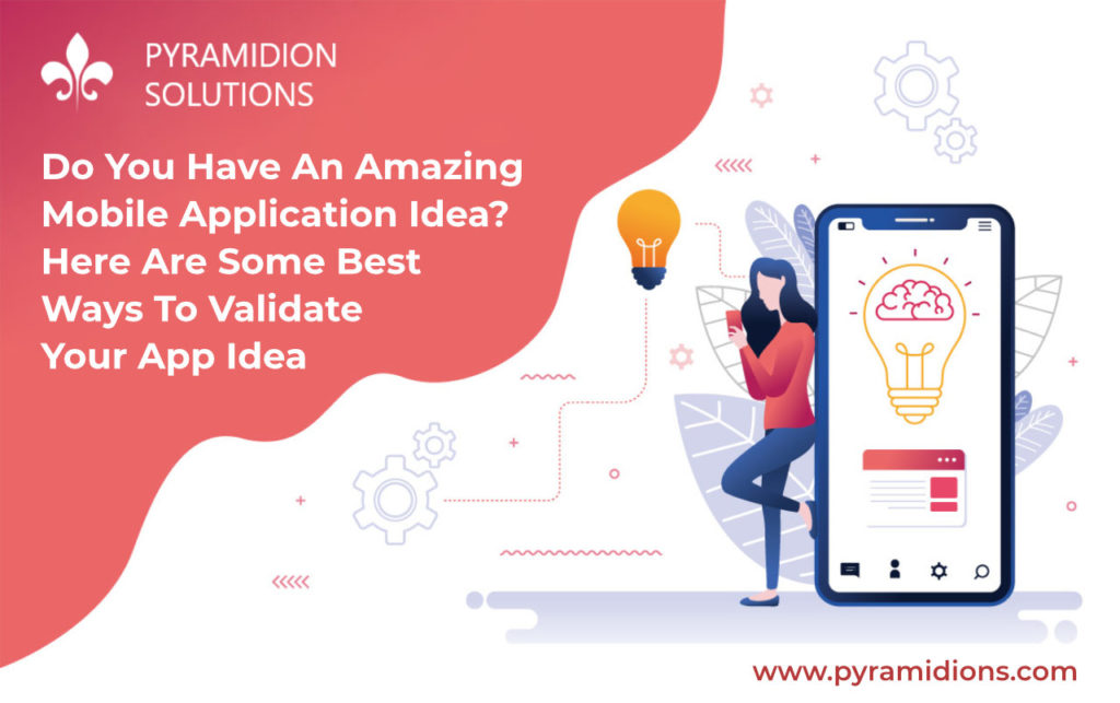 Do You Have An Amazing Mobile Application Idea? Here Are Some Best Ways To Validate Your App Idea